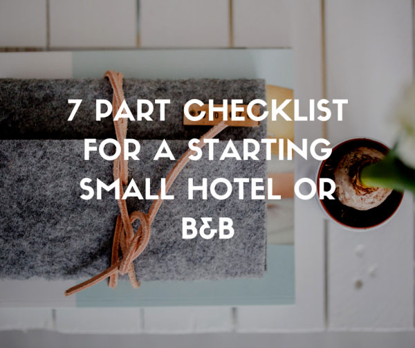7 part checklist for a starting small hotel or b&b